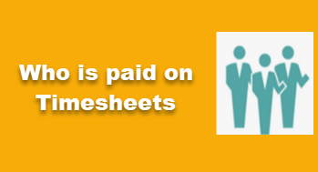 Who is paid on Timesheet
